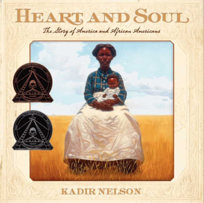 Heart and Soul: The Story of America and African Americans by Kadir Nelson