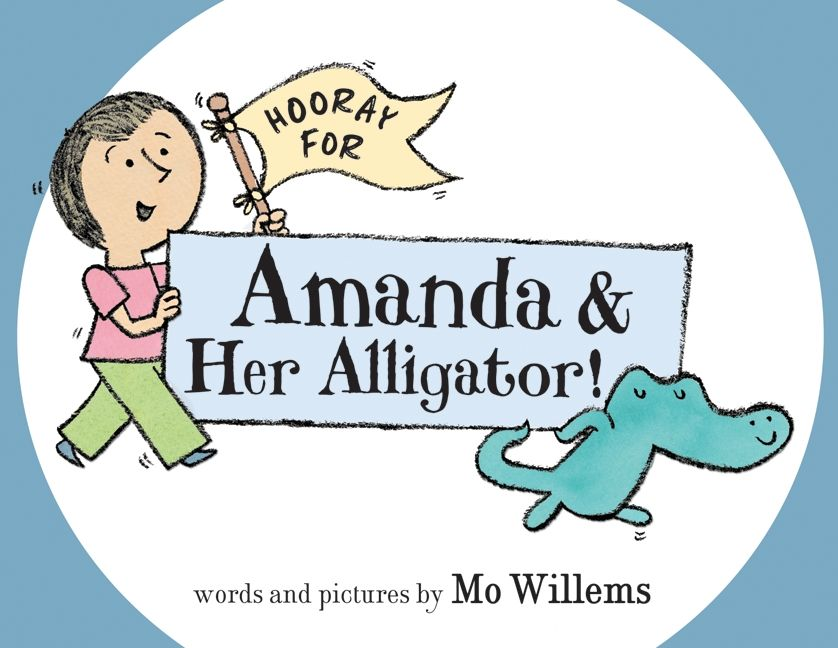 Hooray for Amanda & Her Alligator by Mo Willems