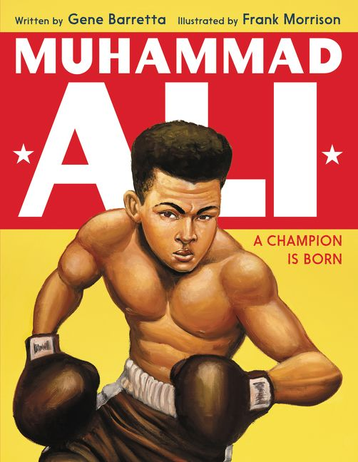 Muhammad Ali: A Champion Is Born by Gene Barretta illustrated by Frank Morrison