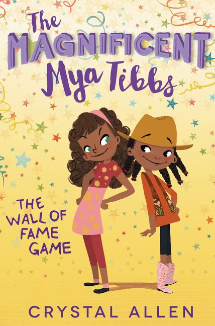 The Magnificent Mya Tibbs: The Wall of Fame Game by Crystal Allen illustrated by Eda Kaban