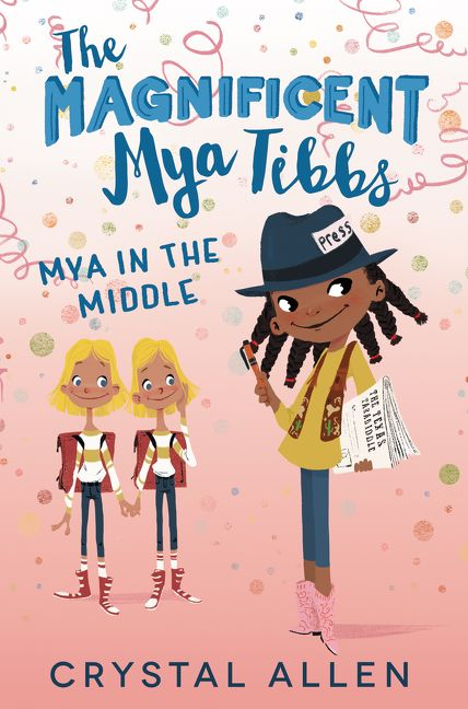 The Magnificent Mya Tibbs: Mya in the Middle by Crystal Allen