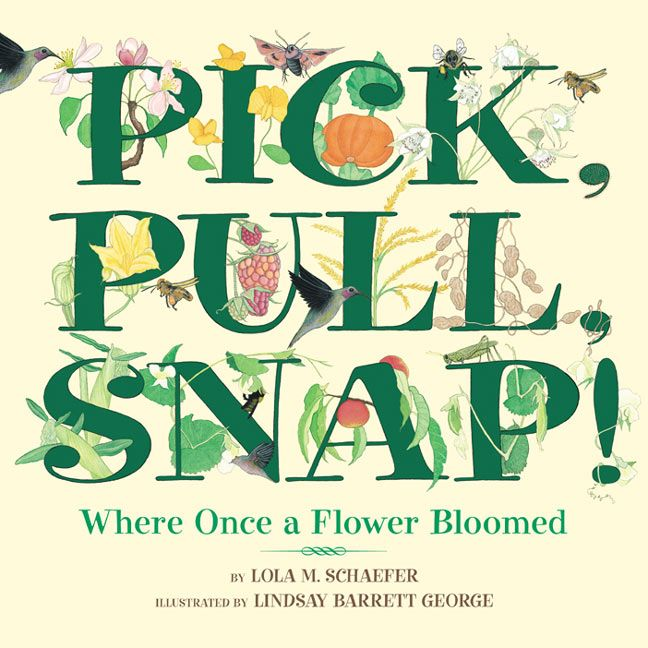 Pick, Pull, Snap! by Lola M. Schaefer, illustrated by Lindsay Barrett George