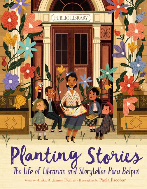 Planting Stories: The Life of Librarian and Storyteller Pura Belpré by Anika Aldamuy Denise, illustrated by Paola Escobar