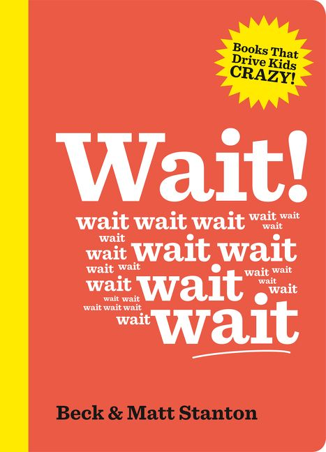 Wait! (Books That Drive Kids Crazy, Book 4) by Beck & Matt Stanton