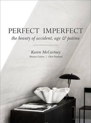 Perfect Imperfect: The Beauty of Accident, Age & Patina by Karen McCartney
