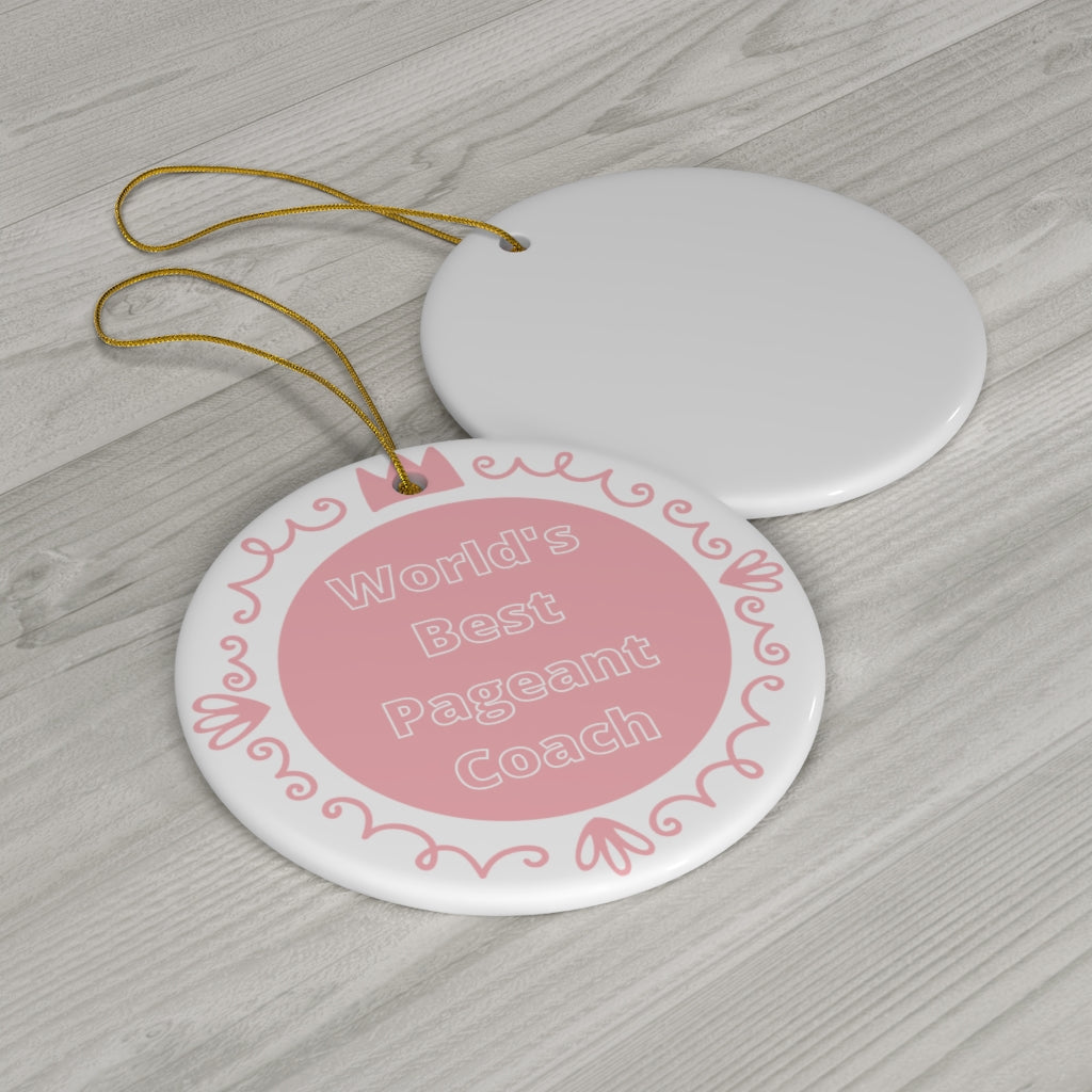 World's Best Pageant Coach - Ceramic Ornament