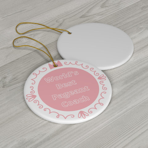 Image of World's Best Pageant Coach - Ceramic Ornament