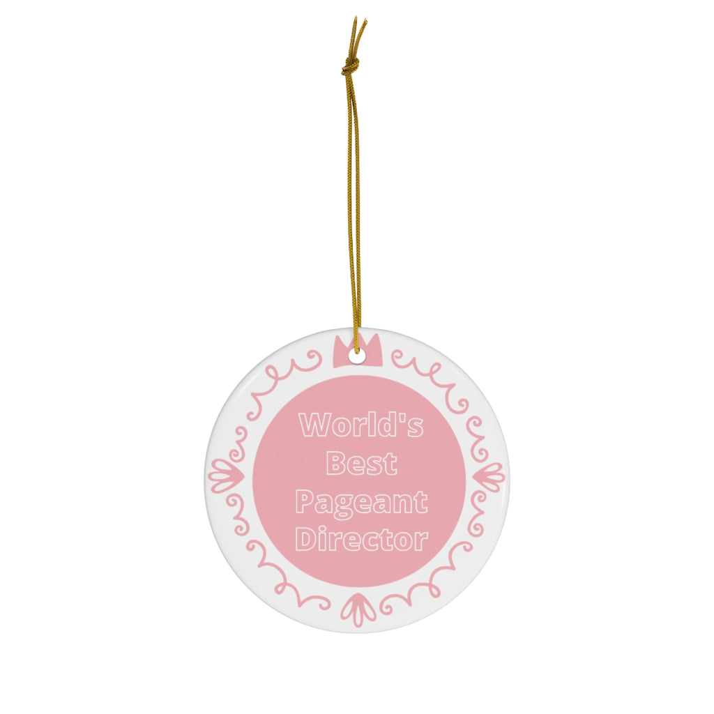 World's Best Pageant Director - Ceramic Ornament
