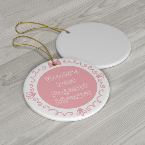 Image of World's Best Pageant Director - Ceramic Ornament