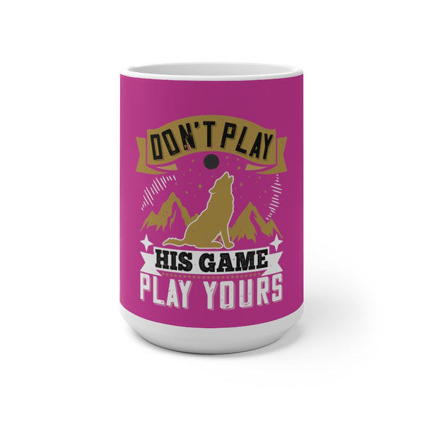 """PLAY YOUR GAME""  Mug"