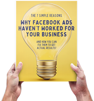 E-book - The 7 Simple Reasons Facebook Ads Haven't Worked For Your Business