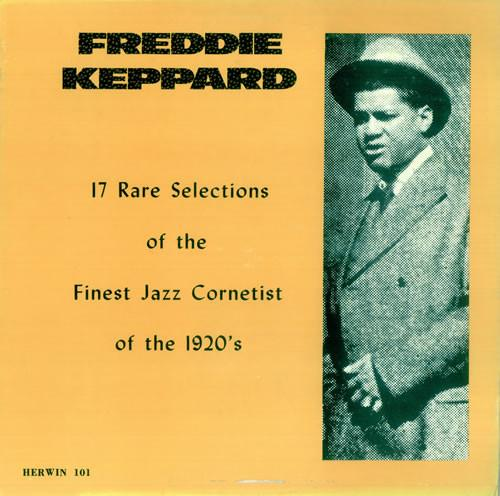 Freddie Keppard ‎– 17 Rare Selections Of The Finest Jazz Cornetist Of The 1920's
