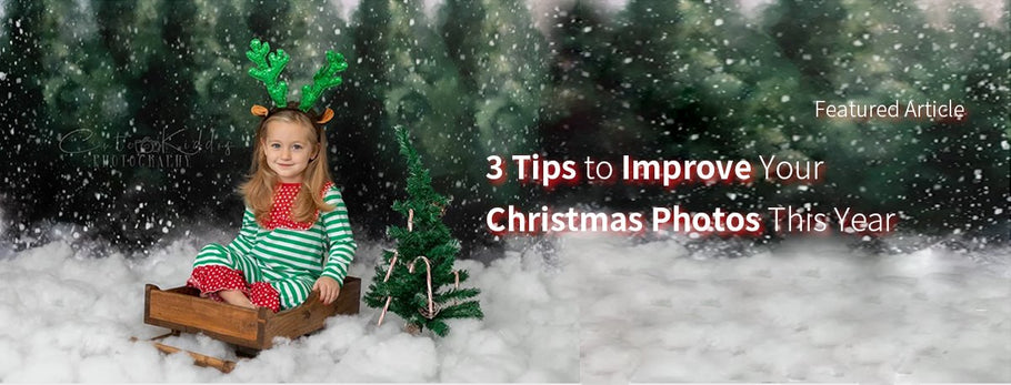 3 WAYS TO IMPROVE YOUR CHRISTMAS PHOTOS THIS YEAR