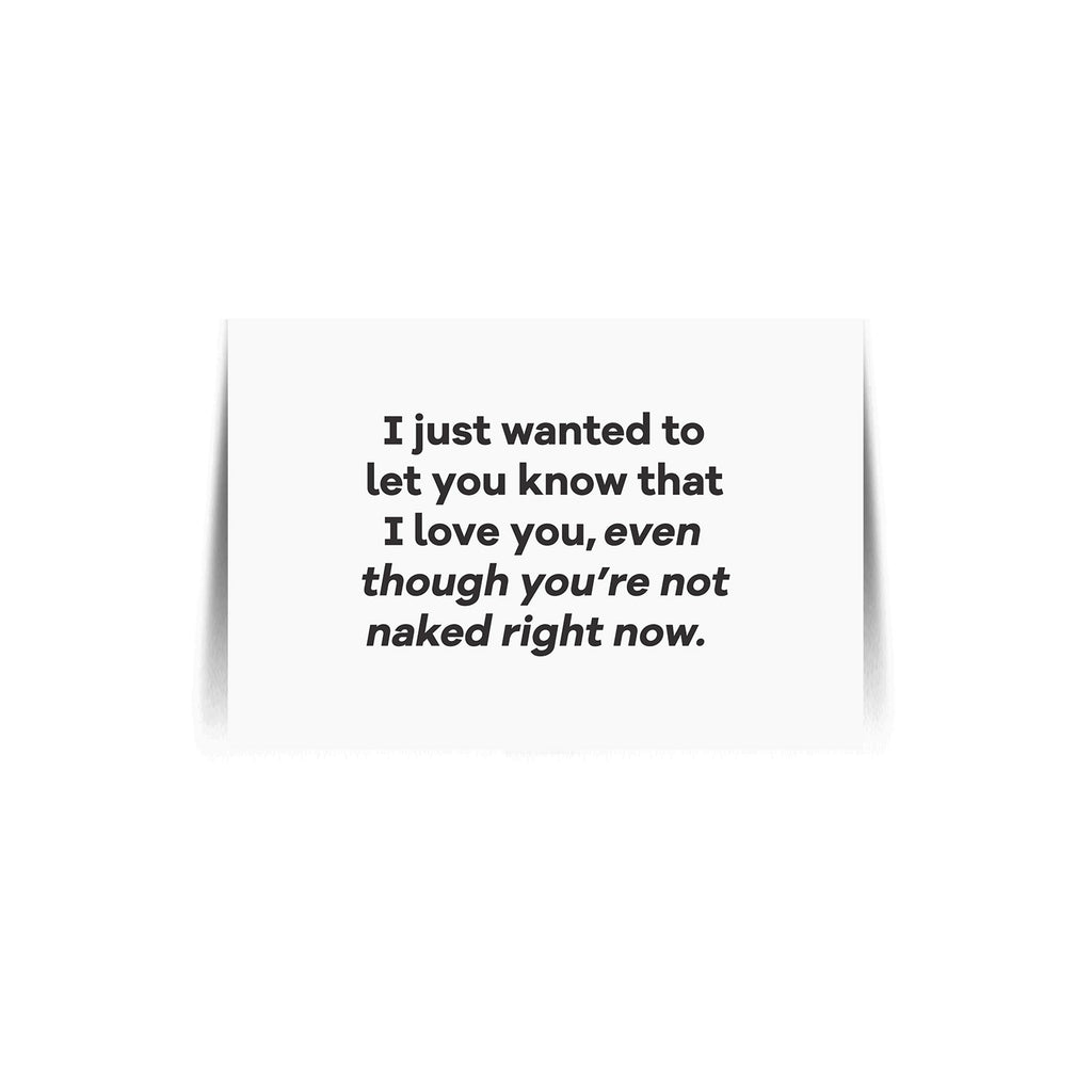 Quote Card I Love You Even Though Youre Not Naked