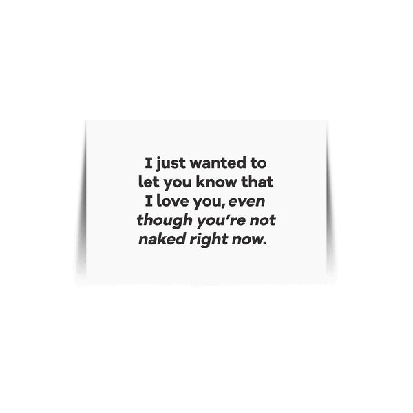 I Love You Even Though You're Not Naked Quote Card