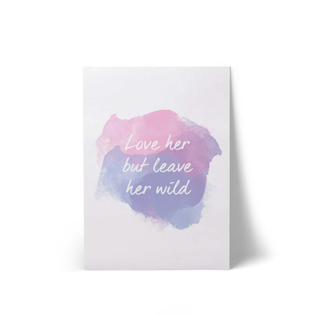 Print Love Her But Leave Her Wild A4
