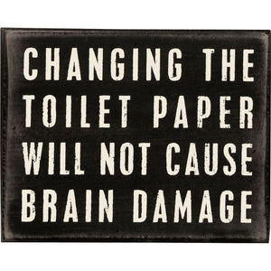 Changing the Toilet Paper Doesn't Cause Brain Damage Sign