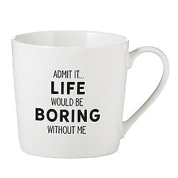 Admit It...Life Would Be Boring Without Me!!!! Coffee Mug