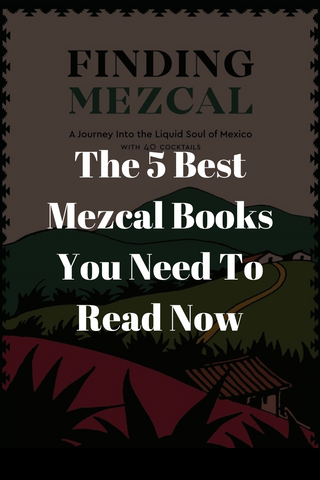 The 5 Best Mezcal Books You Need to Read Now
