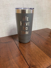 Load image into Gallery viewer, We Have No 9mm 20oz Tumbler