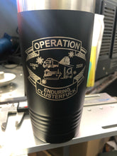 Load image into Gallery viewer, Operation Enduring Clusterf@#k 20oz Tumbler