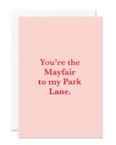 You're The Mayfair to My Park Lane Greeting Card (Pack of 6)