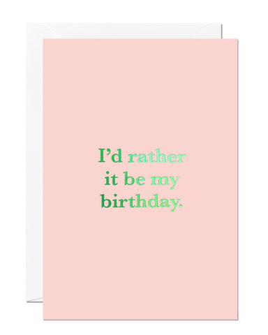 I'd Rather It Be My Birthday Greeting Card (Pack of 6)
