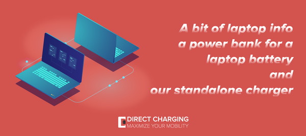 A bit of laptop info, a power bank for a laptop battery and our standalone charger