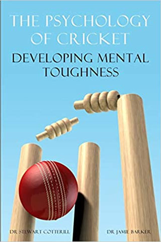 The Psychology of Cricket: Developing Mental Toughness