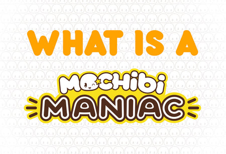 What is a MOCHIBI MANIAC?