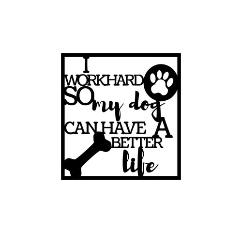 Work Hard So My Dog Can Have A Better Life, Wall Decor