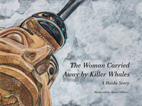 The Woman Carried Away by Killer Whales (a Haida Story)