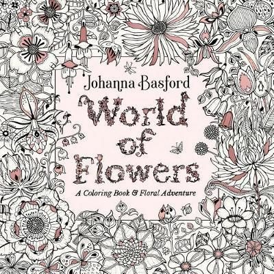 World of Flowers By Johanna Basford, (adult coloring book)