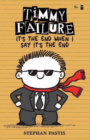 Timmy Failure #7:  It's the End When I Say It's the End By STEPHAN PASTIS (hardcover)