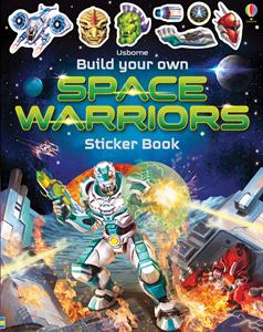 Build Your Own Space Warriors Sticker Book - an Activity Book by Usborne
