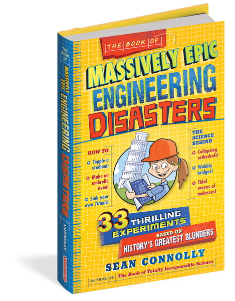 The Book of Massively Epic Engineering Disasters 33 Thrilling Experiments Based on History's Greatest Blunders