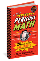 The Book of Perfectly Perilous Math 24 Death-Defying Challenges for Young Mathematicians