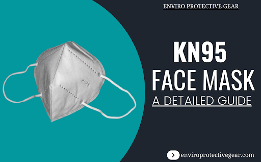 KN95 Face Mask a Detailed Guide by Enviro Protective Gear