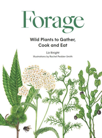 Forage: Wild Plants To Gather, Cook And Eat