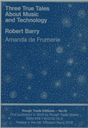 Three True Tales About Music and Technology - Robert Barry - Amanda de Frumerie