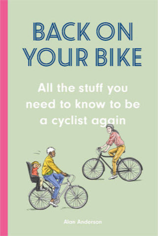 Back on Your Bike: All the Stuff You Need to Know to Be a Cyclist