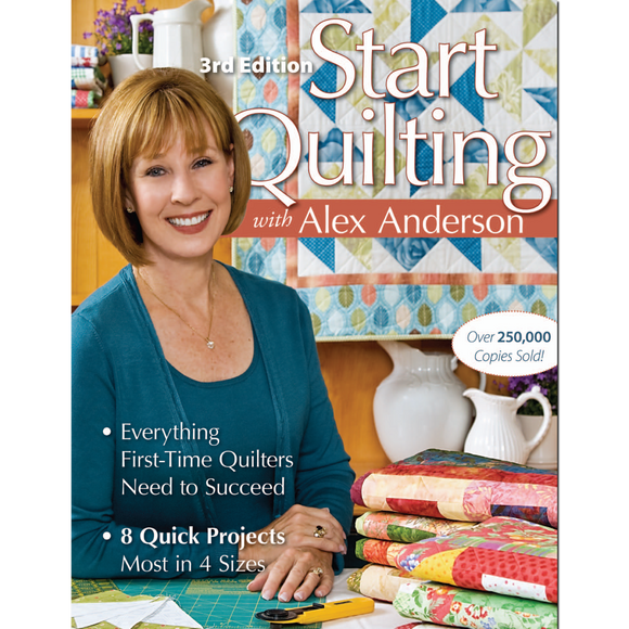 Start Quilting with Alex Anderson 3rd Ed