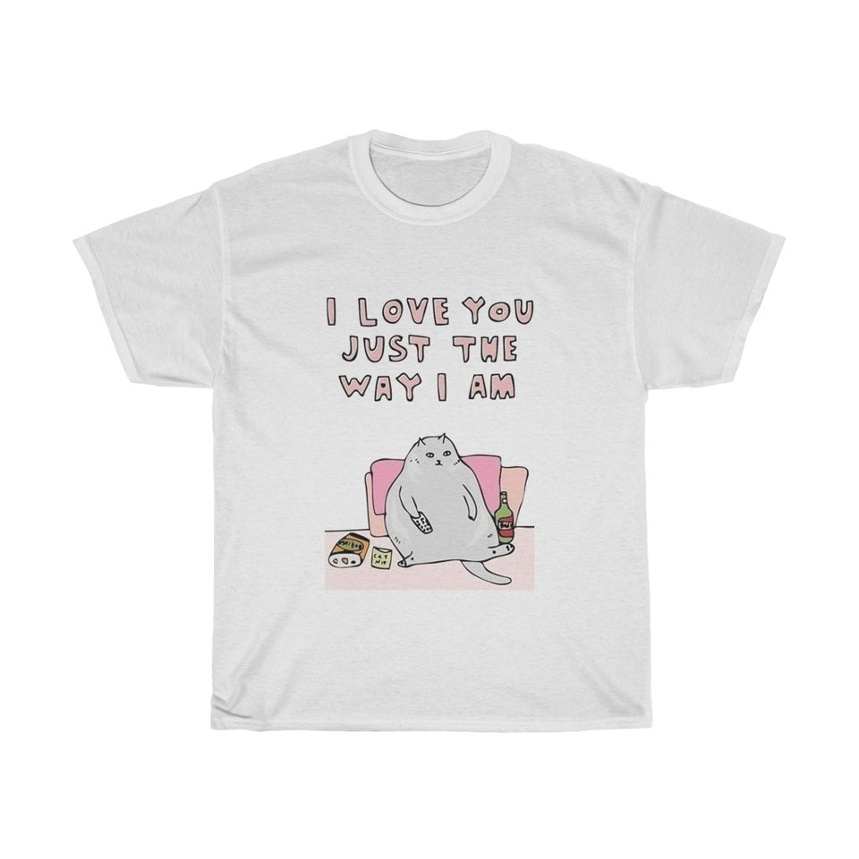 Love You Just The Way I am Tee Shirt