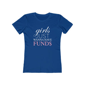 Girls Just Wanna Have Funds Fitted T-Shirt