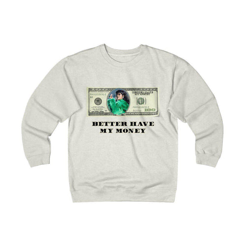 Better Have My Money Heavy Fleece Sweater