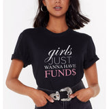 Girls Just Wanna Have Funds Tee Shirt