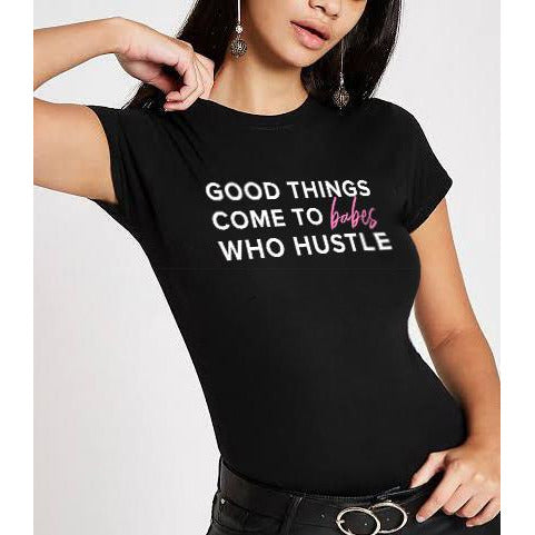 Good Things Come To BABES Who Hustle Tee