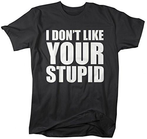Shirts By Sarah Men's Funny I Don't Like Your Stupid T-Shirt Insult-Shirts By Sarah