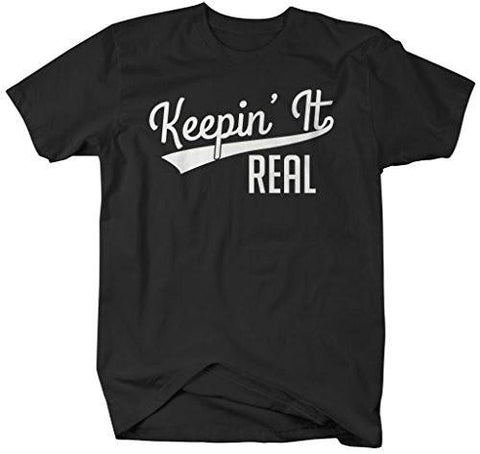 Shirts By Sarah Men's Funny Keepin' It Real T-Shirt Hipster Shirts Text Saying-Shirts By Sarah