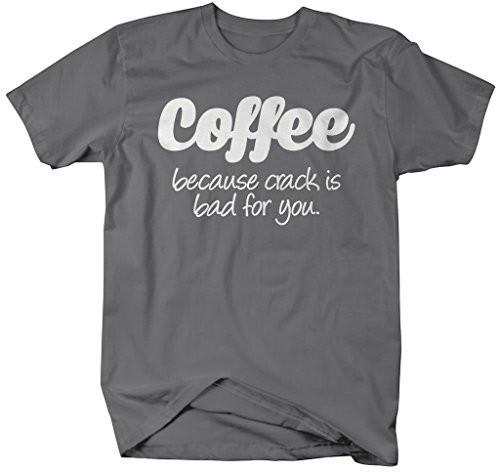 Shirts By Sarah Men's Funny Coffee T-Shirt Crack Is Bad Hilarious Shirts-Shirts By Sarah